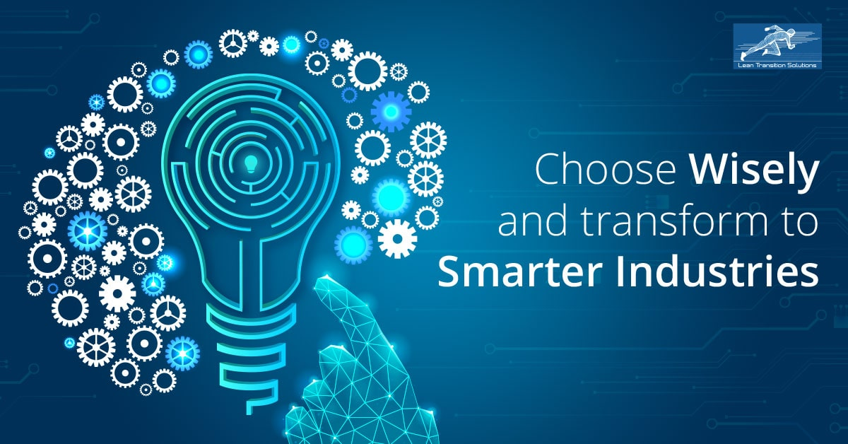 Choose wisely and transform to smarter industries